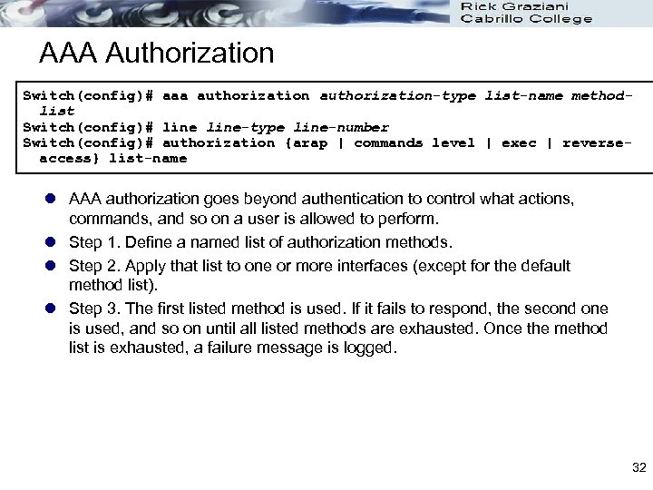 AAA Authorization Switch(config)# aaa authorization-type list-name methodlist Switch(config)# line-type line-number Switch(config)# authorization {arap  