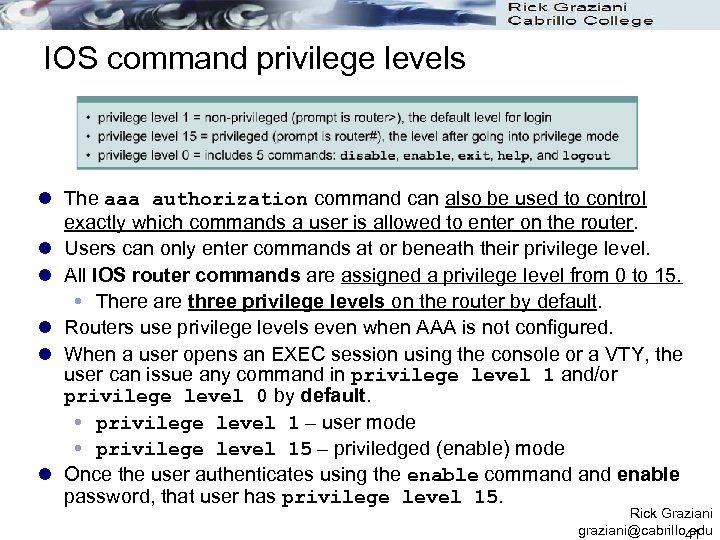 IOS command privilege levels l The aaa authorization command can also be used to