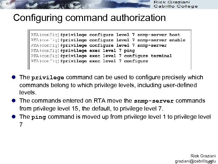 Configuring command authorization l The privilege command can be used to configure precisely which