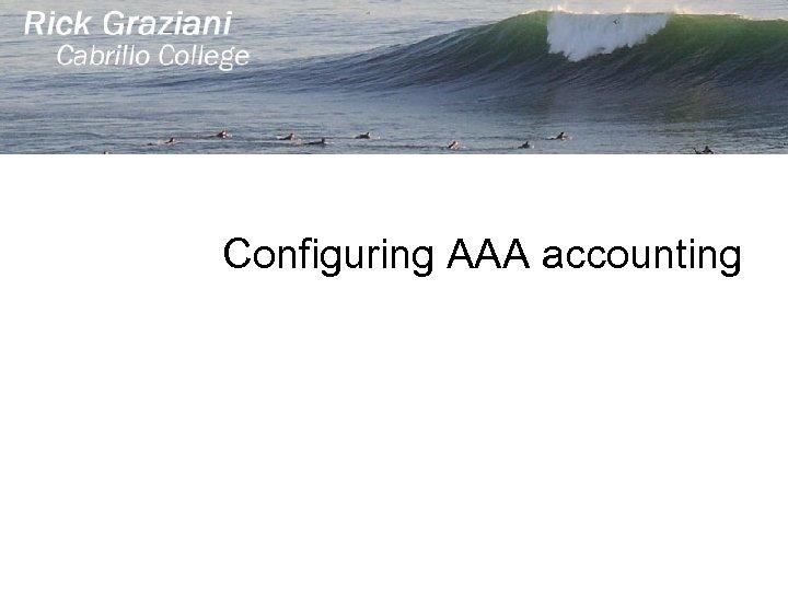 Configuring AAA accounting