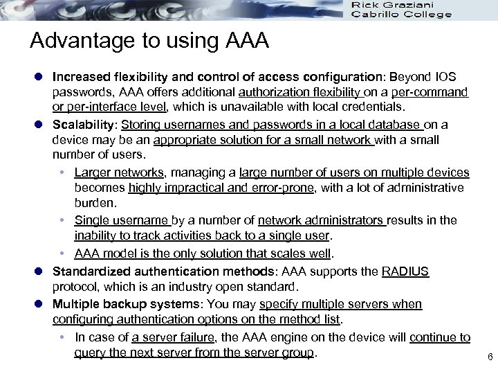 Advantage to using AAA l Increased flexibility and control of access configuration: Beyond IOS