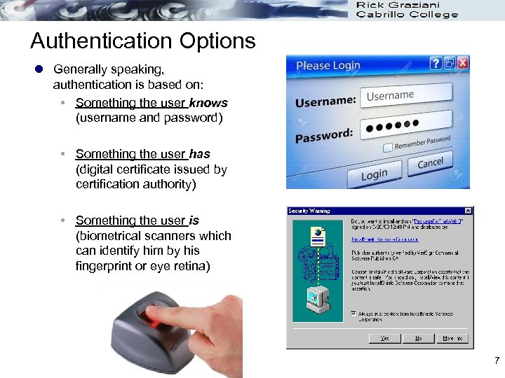 Authentication Options l Generally speaking, authentication is based on: Something the user knows (username