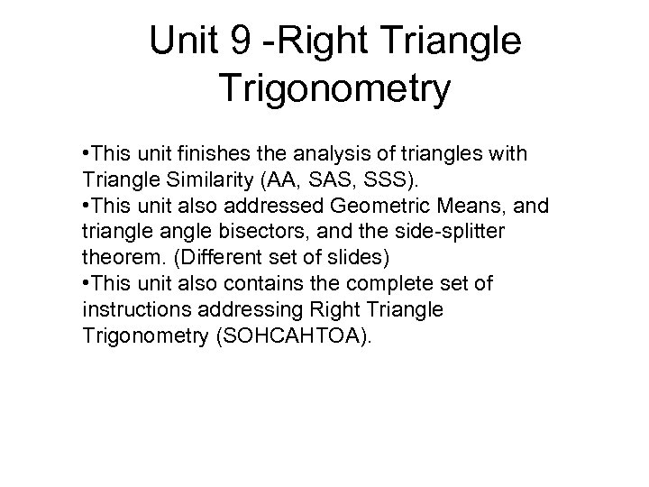 Unit 9 -Right Triangle Trigonometry • This unit finishes the analysis of triangles with