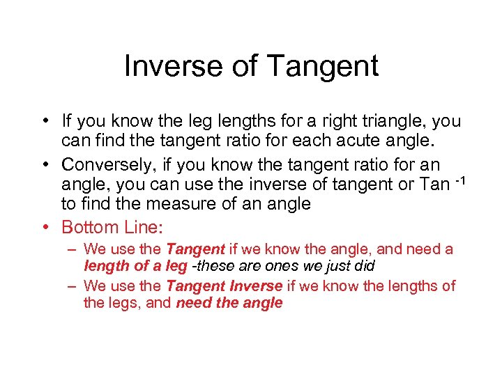 Inverse of Tangent • If you know the leg lengths for a right triangle,