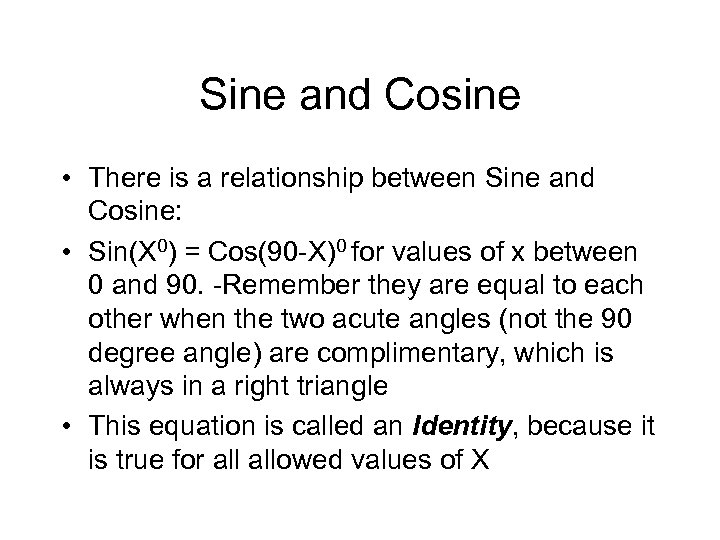 Sine and Cosine • There is a relationship between Sine and Cosine: • Sin(X