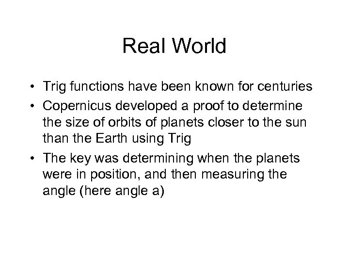 Real World • Trig functions have been known for centuries • Copernicus developed a