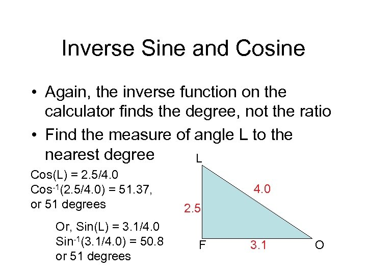 Inverse Sine and Cosine • Again, the inverse function on the calculator finds the