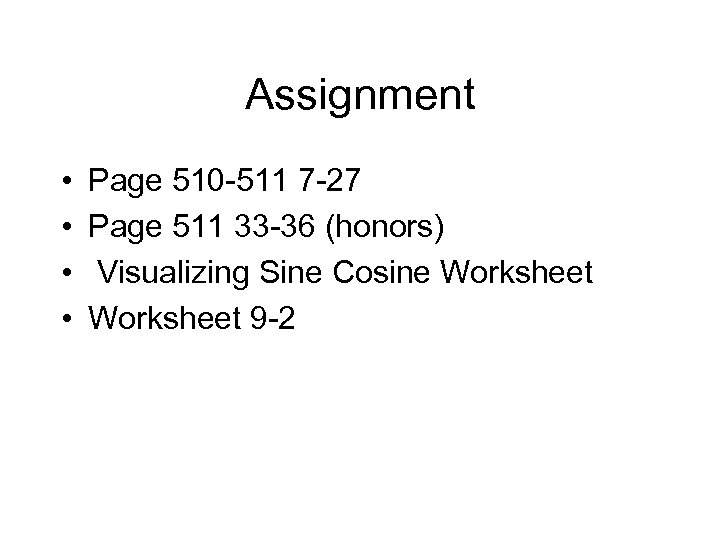 Assignment • • Page 510 -511 7 -27 Page 511 33 -36 (honors) Visualizing