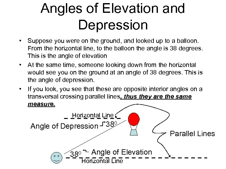 Angles of Elevation and Depression • Suppose you were on the ground, and looked