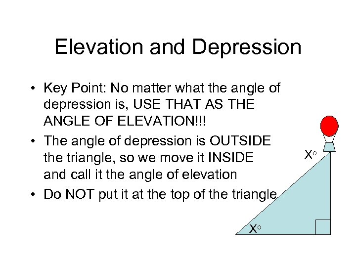 Elevation and Depression • Key Point: No matter what the angle of depression is,