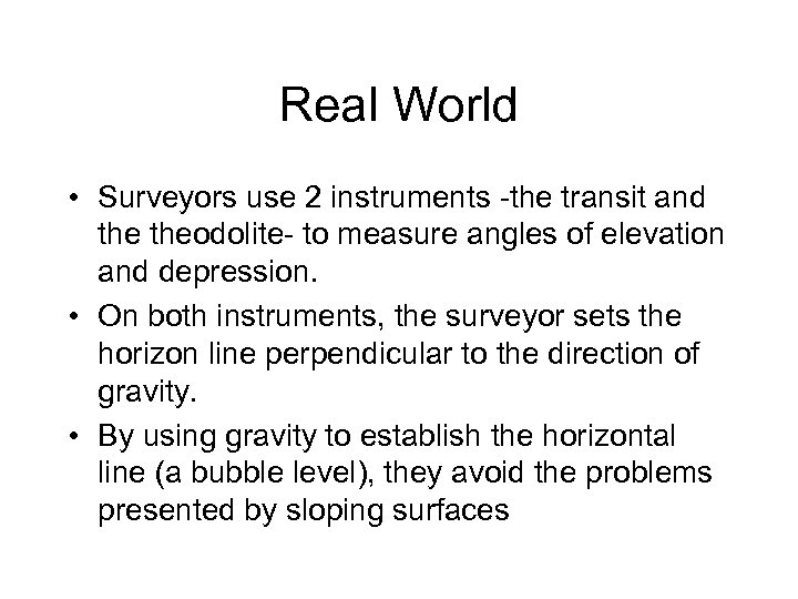 Real World • Surveyors use 2 instruments -the transit and theodolite- to measure angles