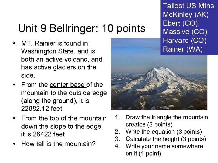 Unit 9 Bellringer: 10 points • MT. Rainier is found in Washington State, and