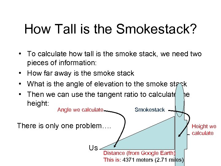 How Tall is the Smokestack? • To calculate how tall is the smoke stack,