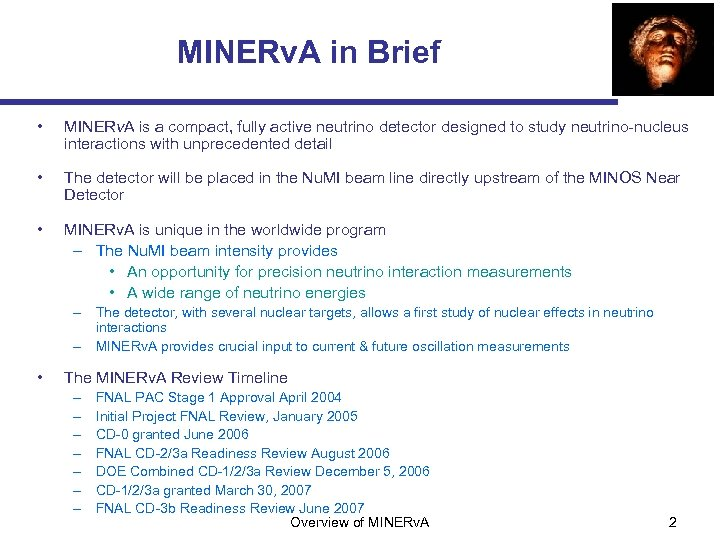 MINERv. A in Brief • MINERv. A is a compact, fully active neutrino detector