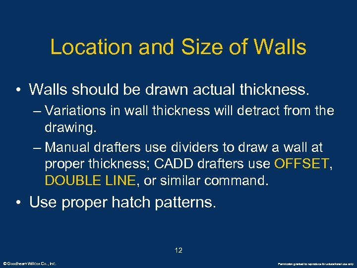 Location and Size of Walls • Walls should be drawn actual thickness. – Variations
