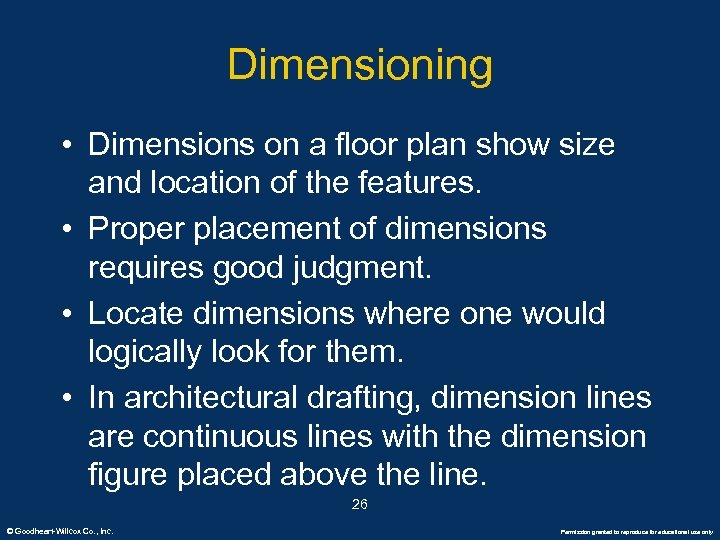 Dimensioning • Dimensions on a floor plan show size and location of the features.