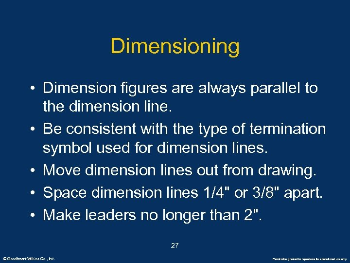 Dimensioning • Dimension figures are always parallel to the dimension line. • Be consistent
