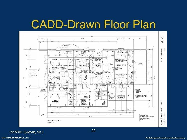 CADD-Drawn Floor Plan (Soft. Plan Systems, Inc. ) © Goodheart-Willcox Co. , Inc. 50