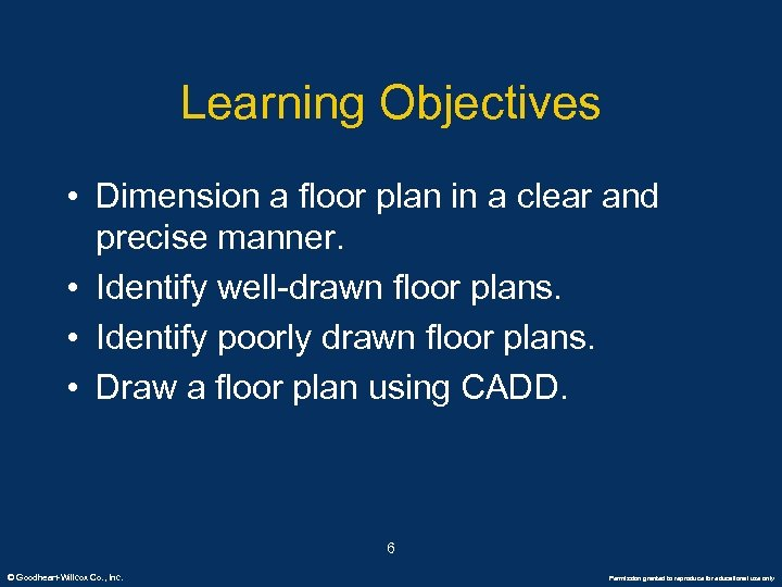 Learning Objectives • Dimension a floor plan in a clear and precise manner. •