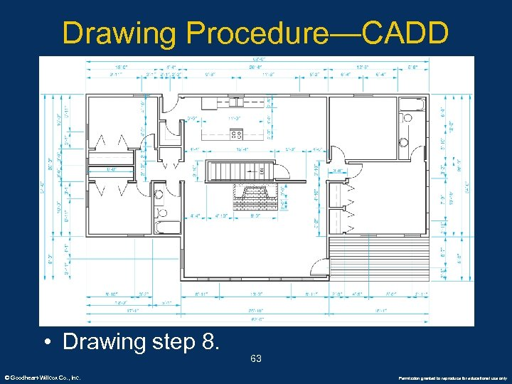 Drawing Procedure—CADD • Drawing step 8. © Goodheart-Willcox Co. , Inc. 63 Permission granted