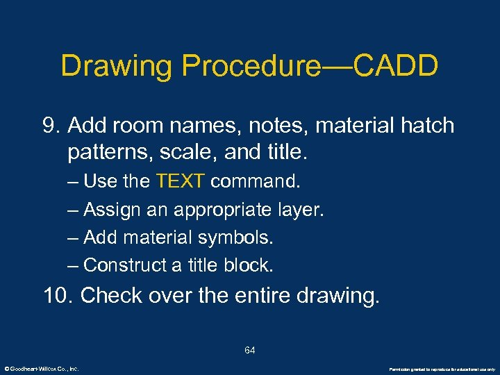 Drawing Procedure—CADD 9. Add room names, notes, material hatch patterns, scale, and title. –