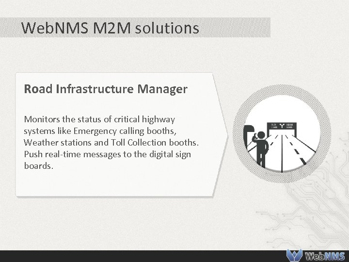 Web. NMS M 2 M solutions Road Infrastructure Manager Monitors the status of critical