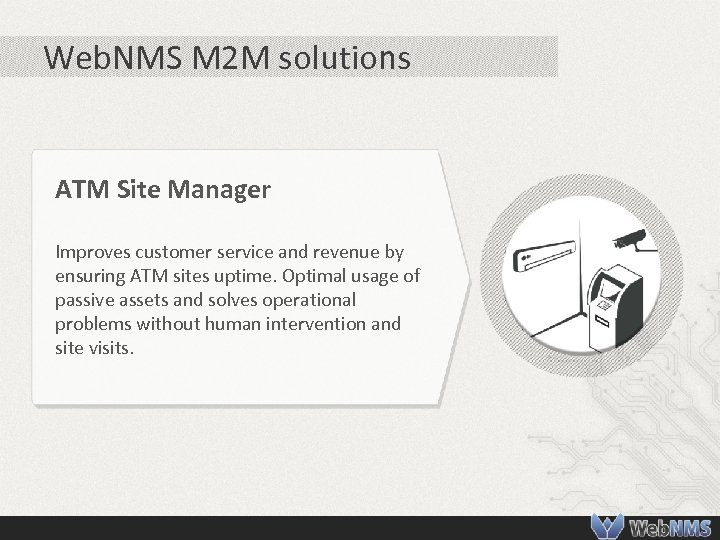 Web. NMS M 2 M solutions ATM Site Manager Improves customer service and revenue