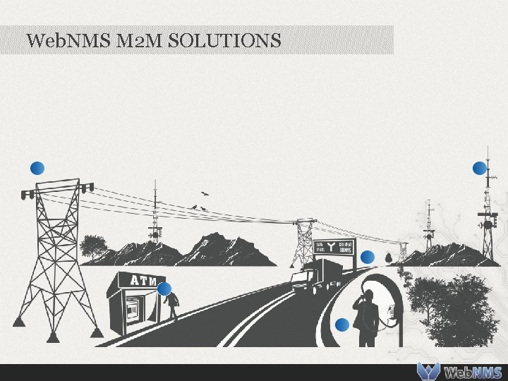 Web. NMS M 2 M SOLUTIONS