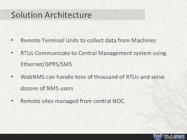 Solution Architecture • Remote Terminal Units to collect data from Machines • RTUs Communicate