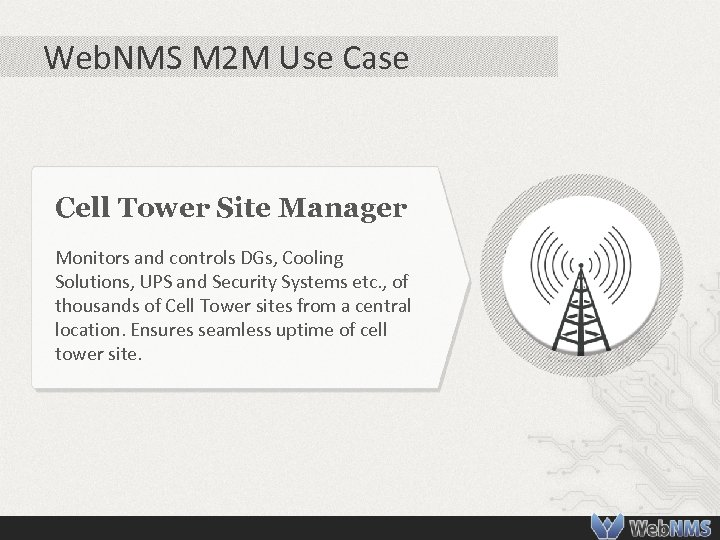 Web. NMS M 2 M Use Case Cell Tower Site Manager Monitors and controls