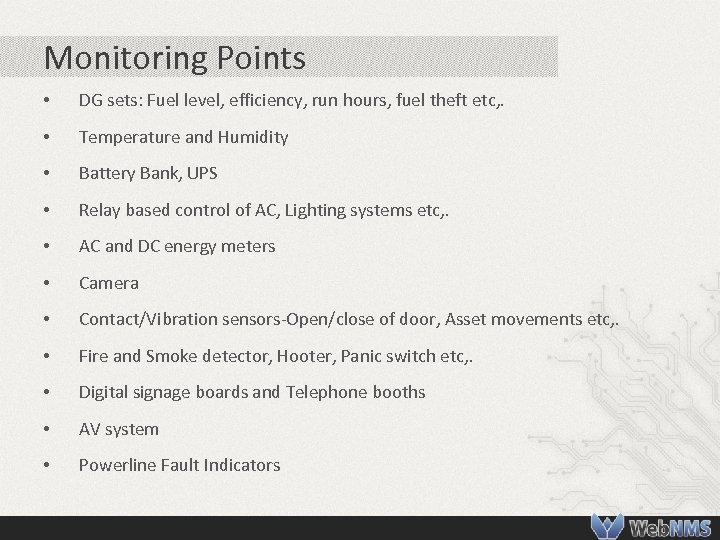 Monitoring Points • DG sets: Fuel level, efficiency, run hours, fuel theft etc, .