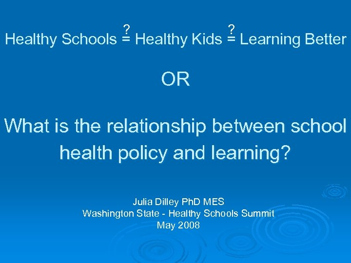 ? ? Healthy Schools = Healthy Kids = Learning Better OR What is the