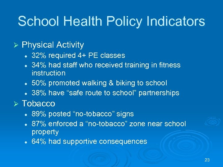 School Health Policy Indicators Ø Physical Activity l l Ø 32% required 4+ PE