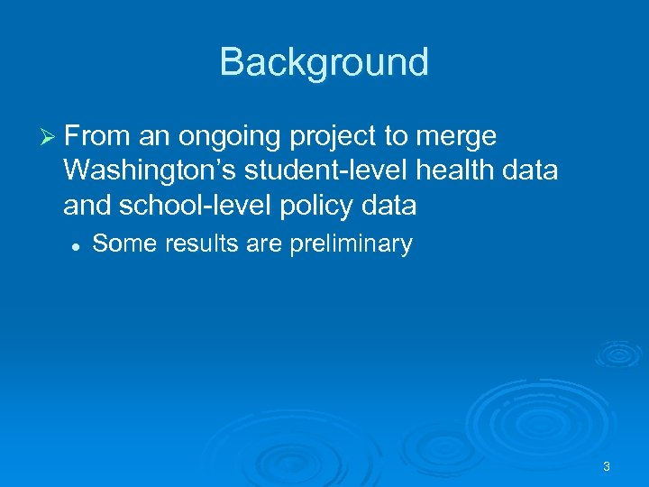 Background Ø From an ongoing project to merge Washington's student-level health data and school-level