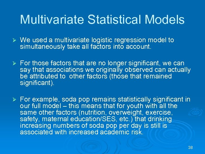 Multivariate Statistical Models Ø We used a multivariate logistic regression model to simultaneously take