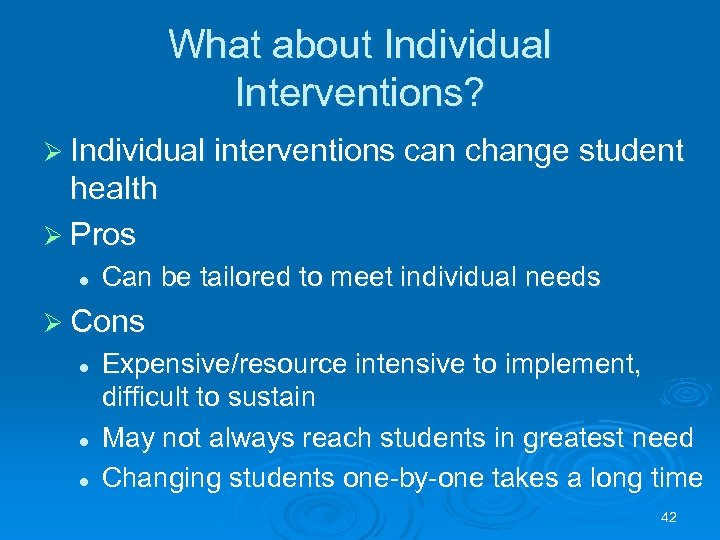 What about Individual Interventions? Ø Individual interventions can change student health Ø Pros l