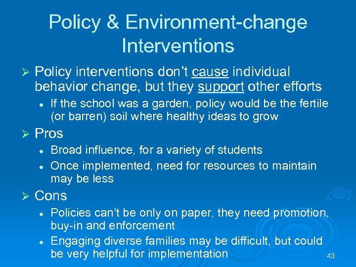 Policy & Environment-change Interventions Ø Policy interventions don't cause individual behavior change, but they