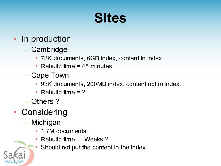 Sites • In production – Cambridge • 73 K documents, 6 GB index, content