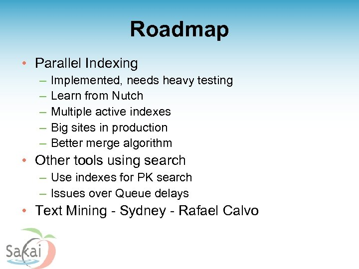 Roadmap • Parallel Indexing – – – Implemented, needs heavy testing Learn from Nutch