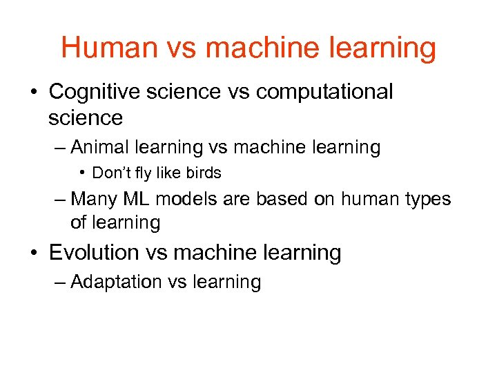 Human vs machine learning • Cognitive science vs computational science – Animal learning vs
