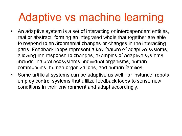 Adaptive vs machine learning • An adaptive system is a set of interacting or