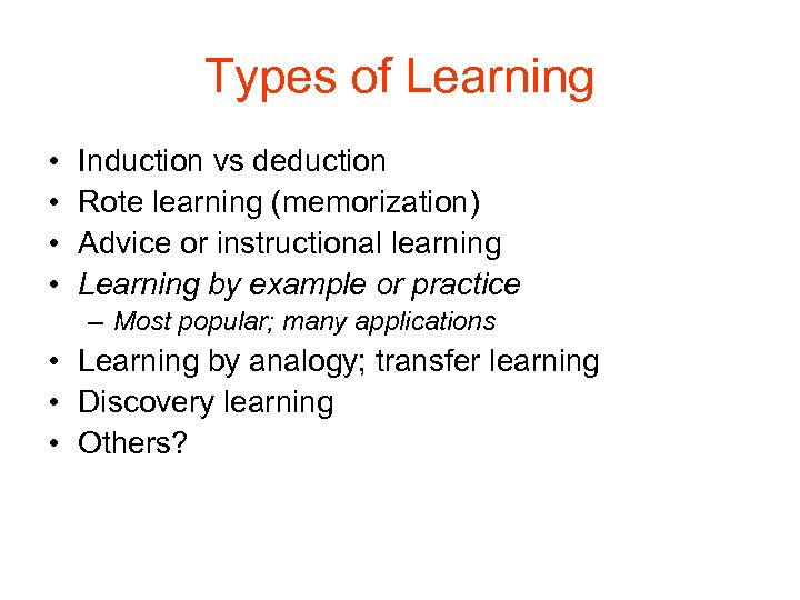 Types of Learning • • Induction vs deduction Rote learning (memorization) Advice or instructional