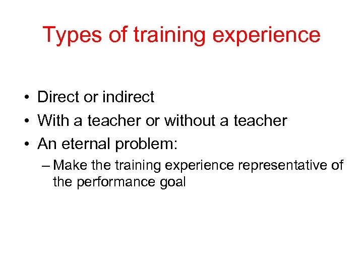 Types of training experience • Direct or indirect • With a teacher or without