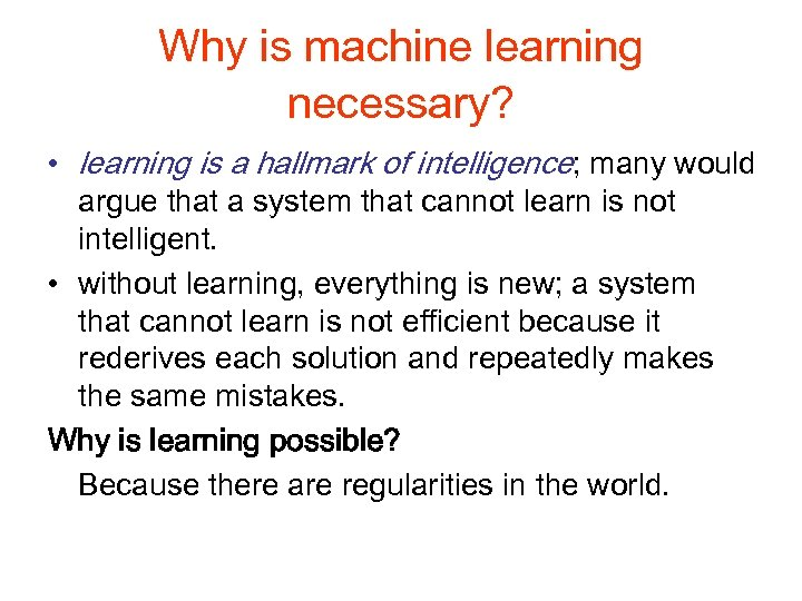 Why is machine learning necessary? • learning is a hallmark of intelligence; many would