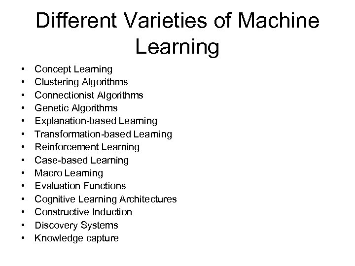 Different Varieties of Machine Learning • • • • Concept Learning Clustering Algorithms Connectionist