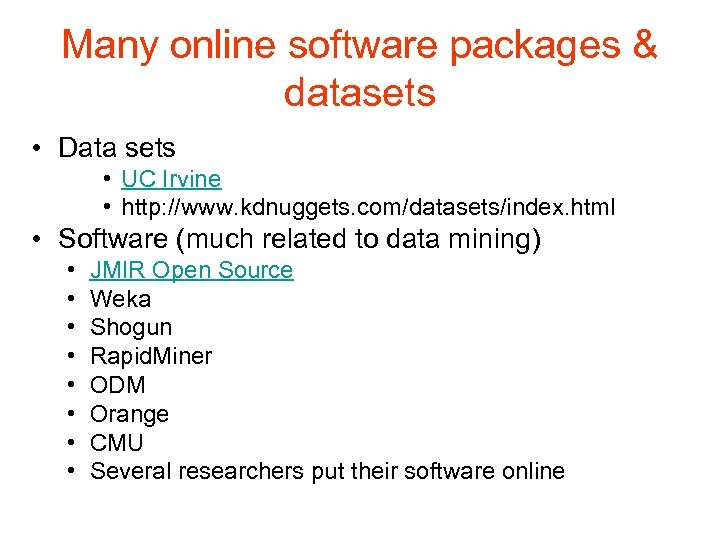 Many online software packages & datasets • Data sets • UC Irvine • http: