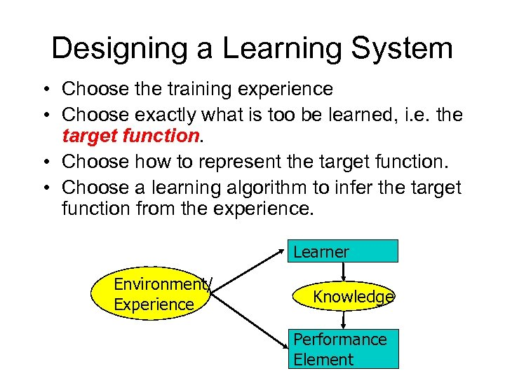 Designing a Learning System • Choose the training experience • Choose exactly what is