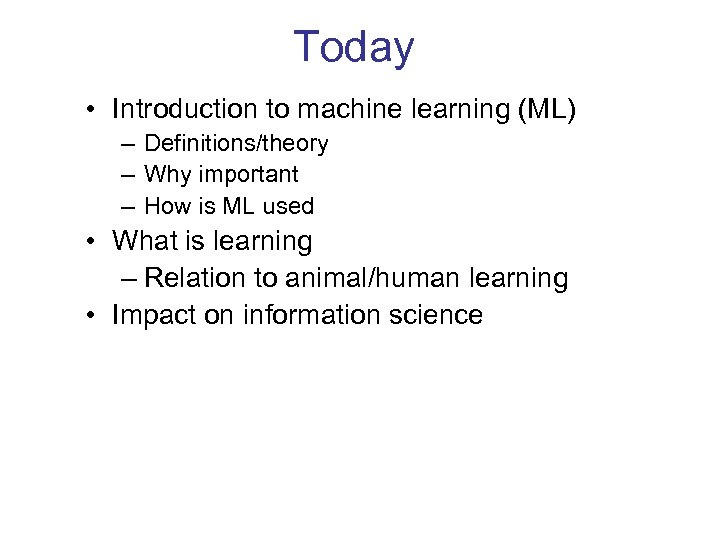 Today • Introduction to machine learning (ML) – Definitions/theory – Why important – How