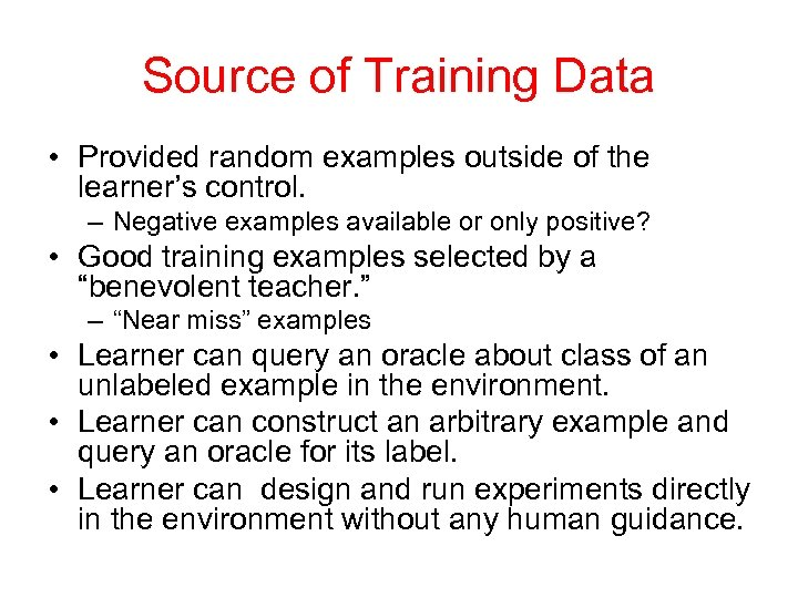 Source of Training Data • Provided random examples outside of the learner's control. –