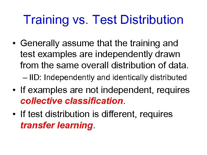 Training vs. Test Distribution • Generally assume that the training and test examples are